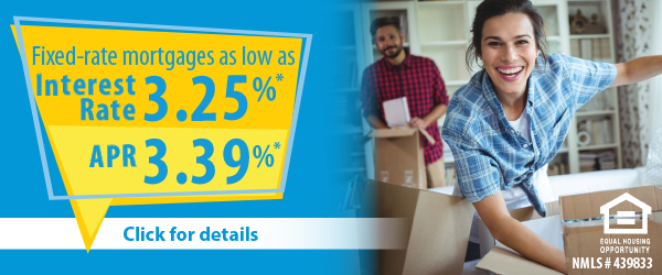 Fixed-rate mortgages as low as 3.25%* Interest Rate and 3.39%APR*. Click for details!