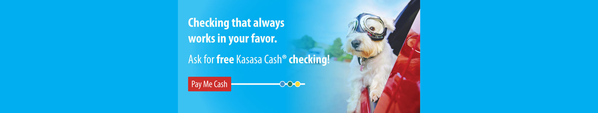 Ask for free Kasasa Cash checking!